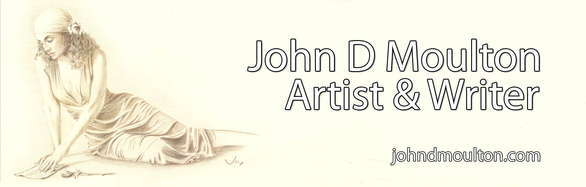 John D Moulton – Artist & Writer